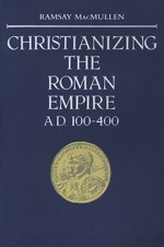 Christianizing the Roman Empire by Ramsay MacMullen