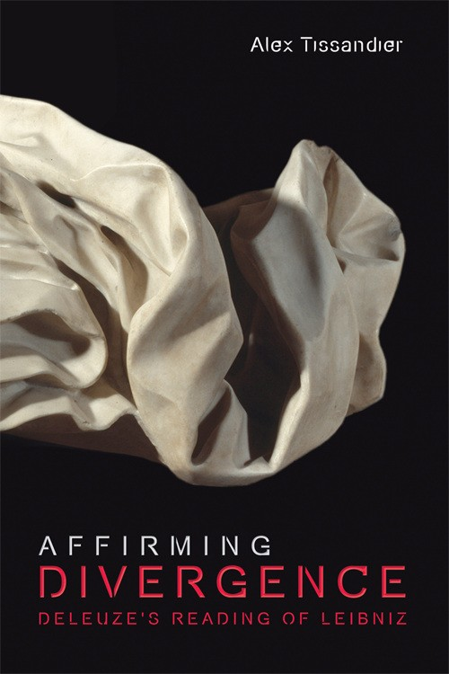 Affirming Divergence: Deleuze's Reading of Leibniz by Alex Tissandier