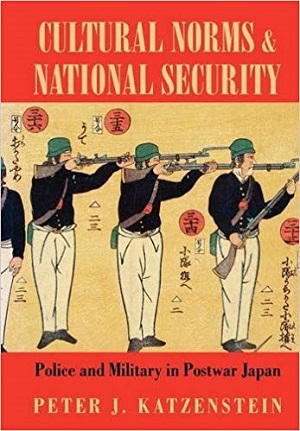 Cultural Norms and National Security: Police and Military in Postwar Japan. Peter J. Katzenstein.