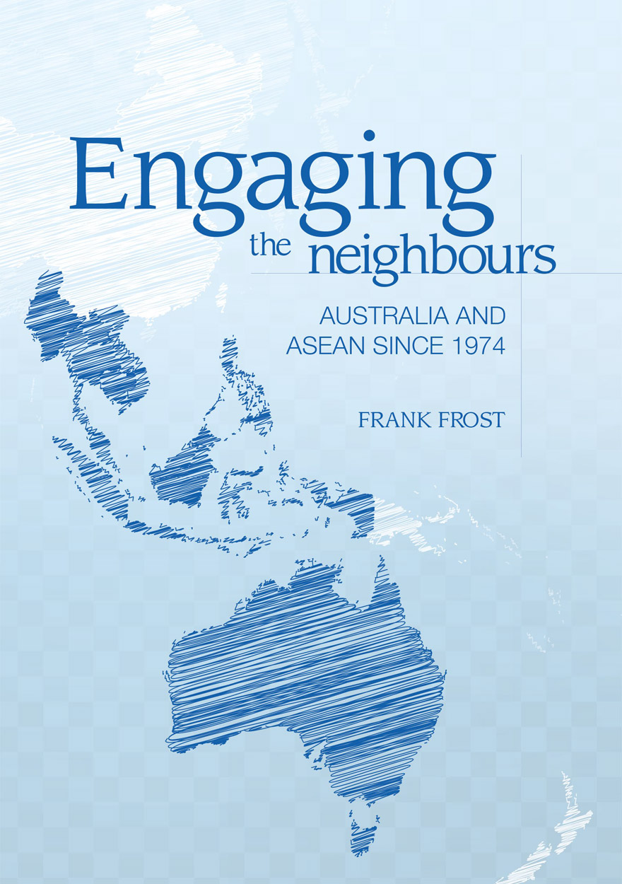 Engaging the neighbours: Australia and ASEAN since 1974. Frank Frost.