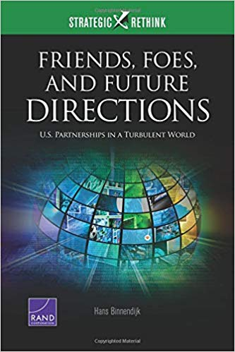 Friends, Foes, and Future Directions: U.S. Partnerships in a Turbulent World: Strategic Rethink. Hans Binnendijk.