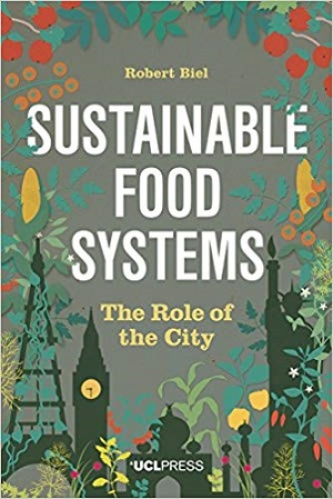 Sustainable Food Systems, The Role of the City. Robert Biel.