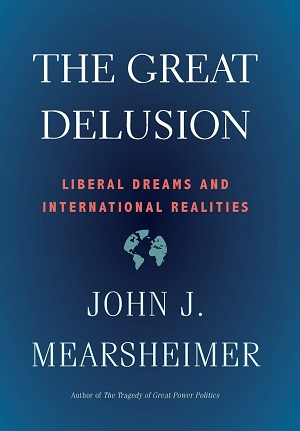 The Great Delusion, Liberal Dreams and International Realities. John J. Mearsheimer
