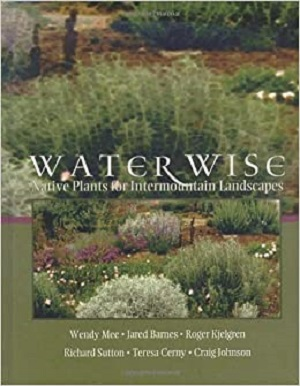 Water Wise: Native Plants for Intermountain Landscapes. University Press of Colorado, Utah State University Press
