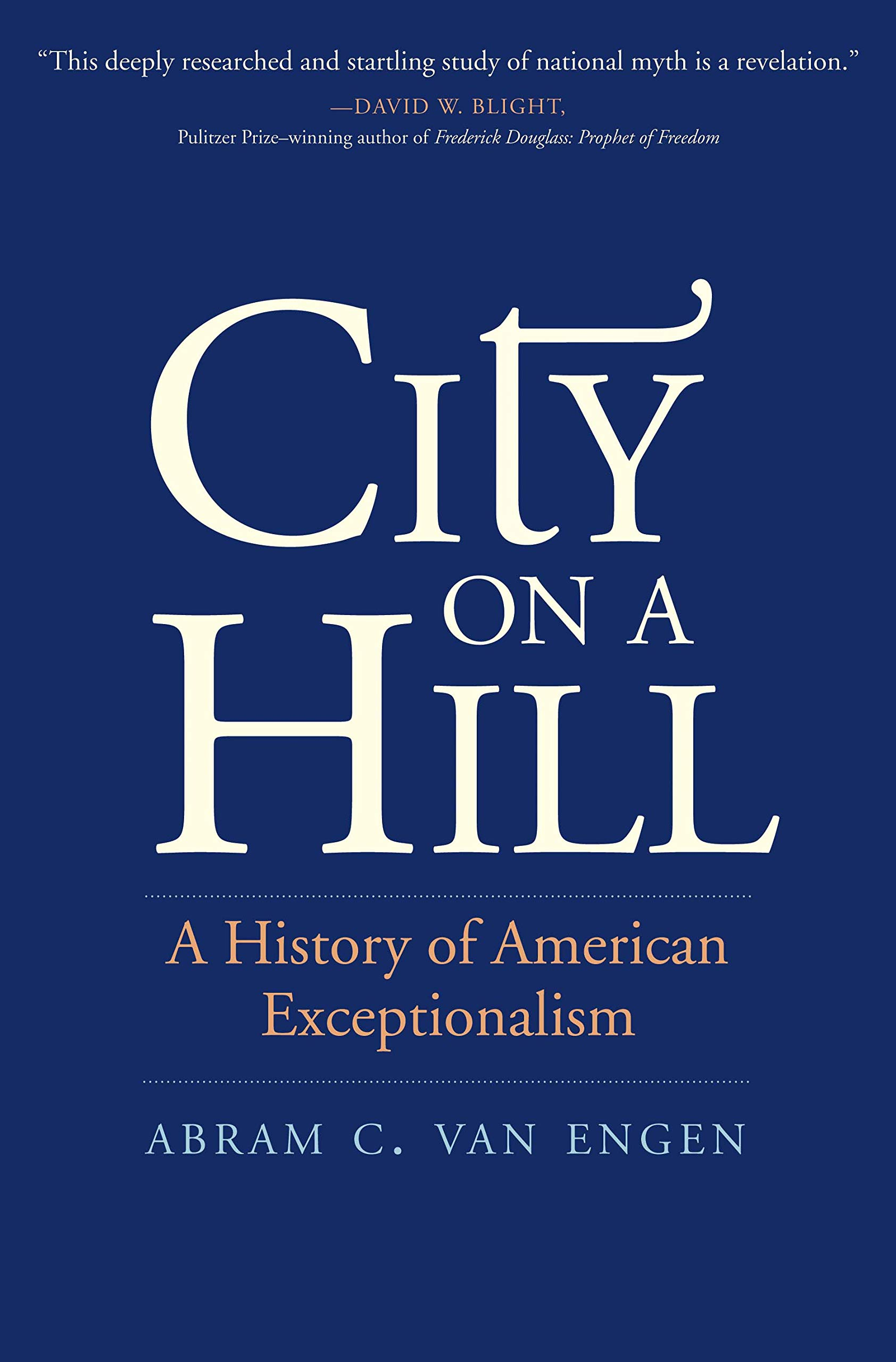 Abram C. Van Engen. City on a Hill: A History of American Exceptionalism.