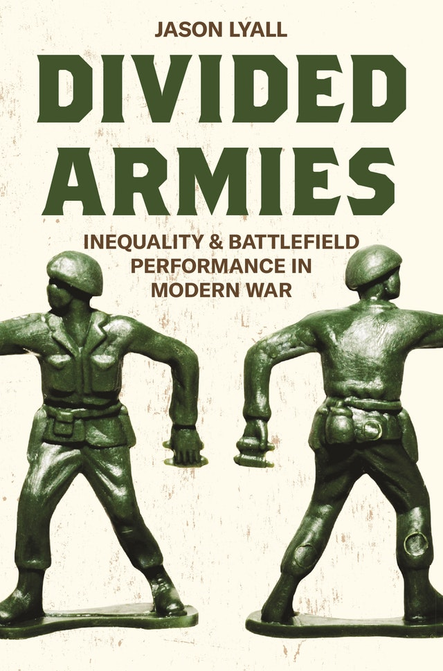 Jason Lyall. Divided Armies: Inequality and Battlefield Performance in Modern War