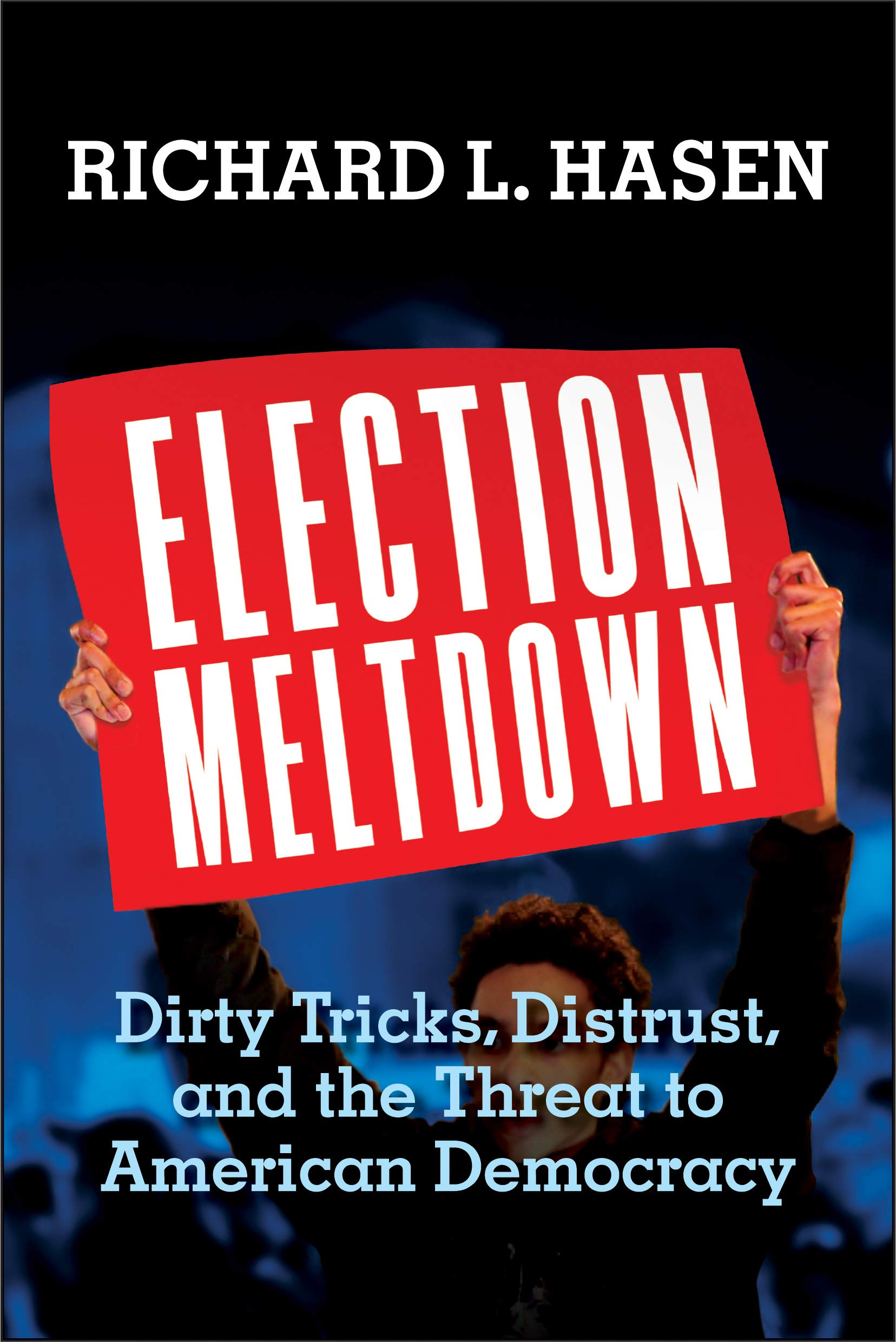 Richard L. Hasen. Election Meltdown: Dirty Tricks, Distrust, and the Threat to American Democracy.