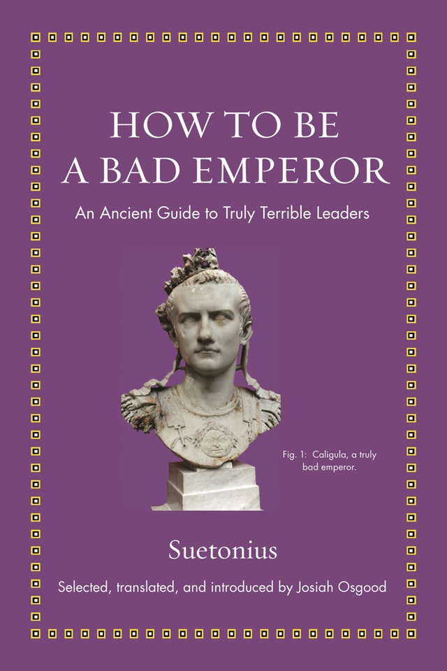 Princeton University Press. How to Be a Bad Emperor: An Ancient Guide to Truly Terrible Leaders.