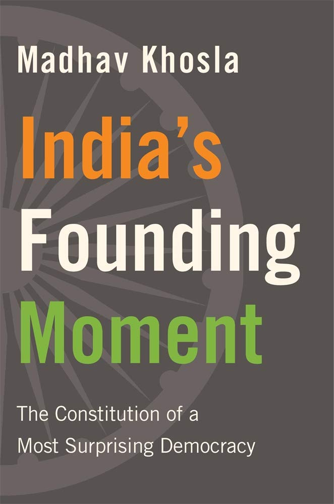 Madhav Khosla. India's Founding Moment: The Constitution of a Most Surprising Democracy.