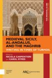 Medieval Sicily, al-Andalus, and the Maghrib- Writing in Times of Turmoil