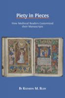 Piety in Pieces- How Medieval Readers Customized their Manuscripts