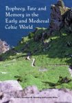 Prophecy, Fate and Memory in the Early Medieval Celtic World