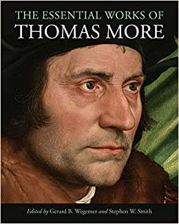 Gerard B. Wegemer, Stephen W. Smith. The Essential Works of Thomas More.