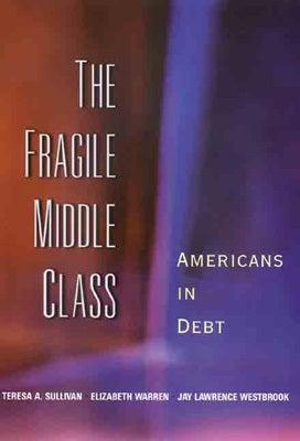 Teresa A. Sullivan, Elizabeth Warren, Jay Lawrence Westbrook. The Fragile Middle Class: Americans in Debt