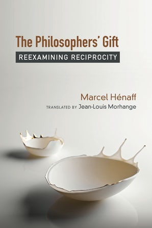 Marcel Hénaff. The Philosopher's Gift: Reexamining Reciprocity.