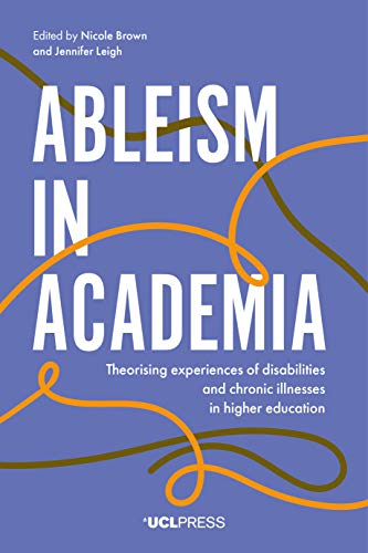 Ableism in Academia Theorising experiences of disabilities and chronic illnesses in higher education